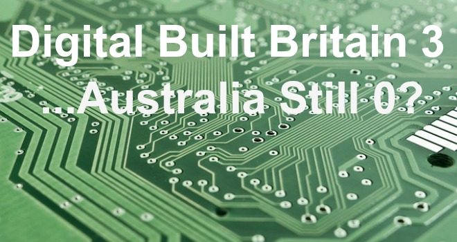 Digital Built Britain 3 – Australia Still 0? No New Funding for Infrastructure and Smart Cities
