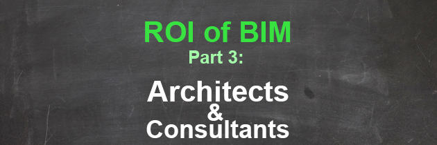 ROI on BIM: Where is the Evidence for Architects and Consultants?