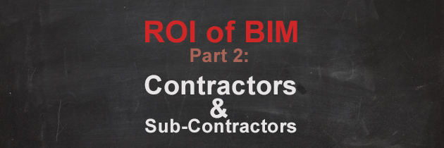 ROI on BIM: Where is the evidence for Contractors and Sub-Contractors?
